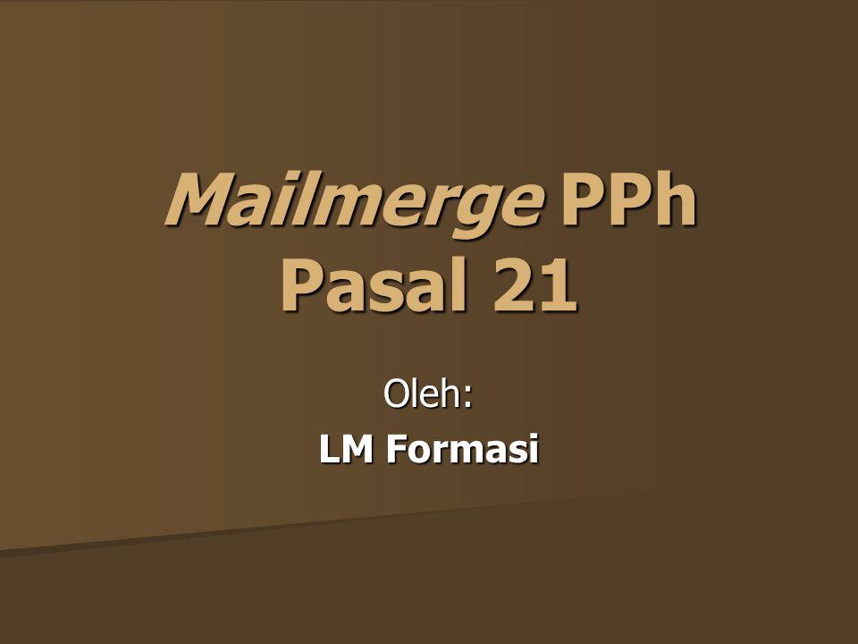 Mailmerge PPh Pasal 21 Oleh: LM Formasi