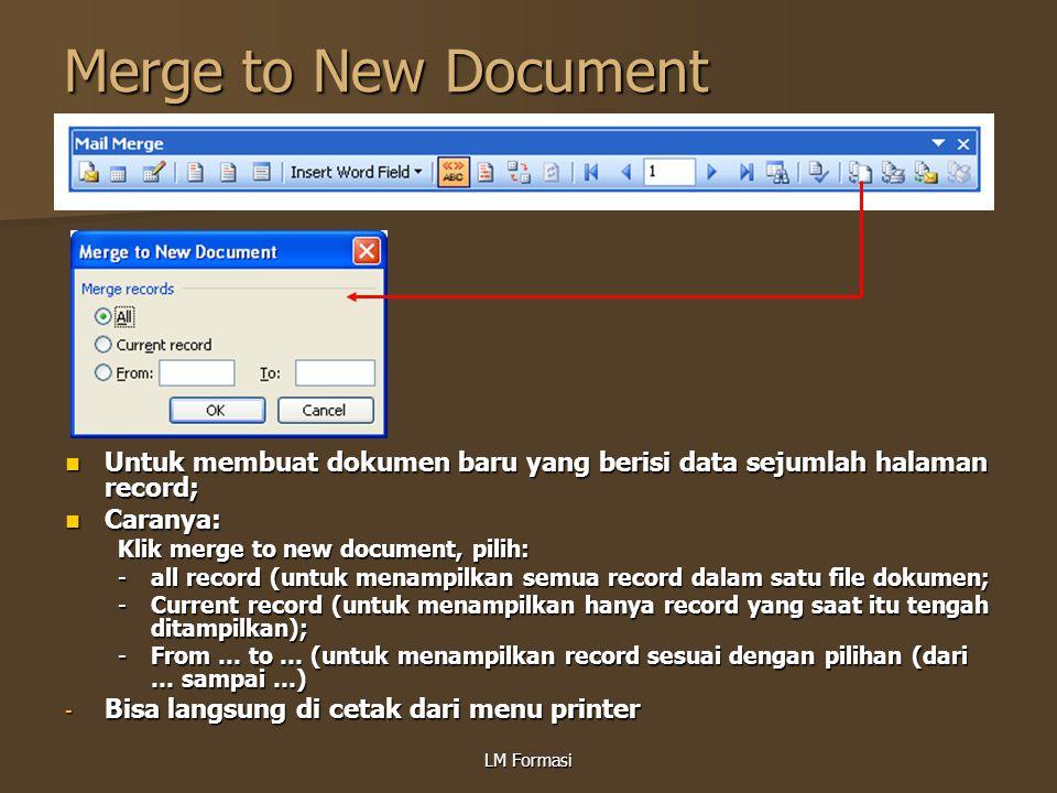Merge to New Document Untuk membuat dokumen baru yang berisi data sejumlah halaman record; Caranya:
