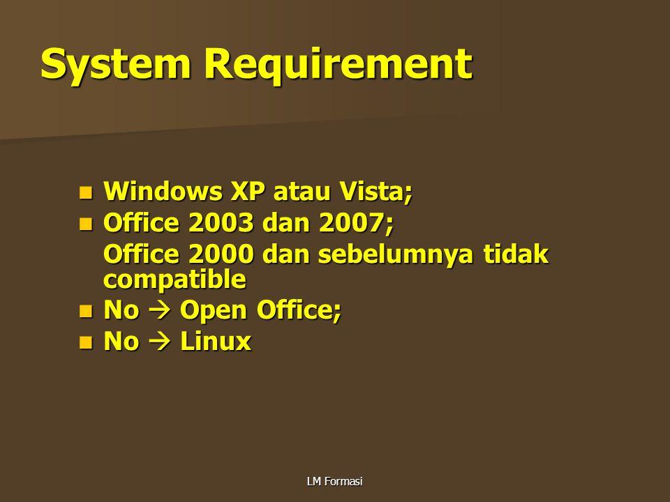 System Requirement Windows XP atau Vista; Office 2003 dan 2007;