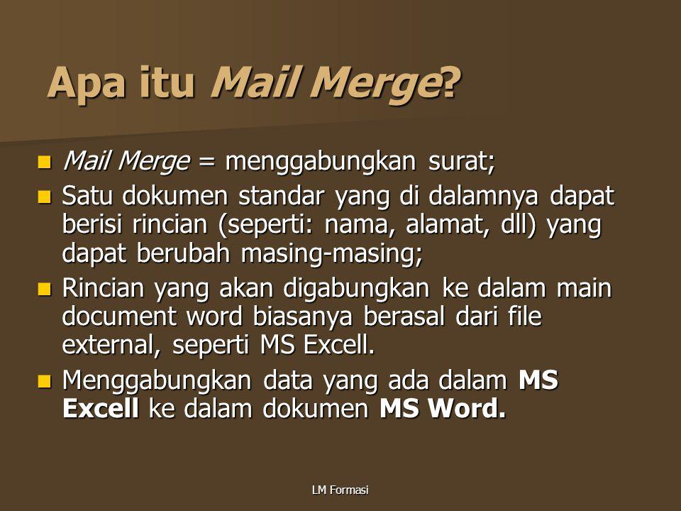 Apa itu Mail Merge Mail Merge = menggabungkan surat;