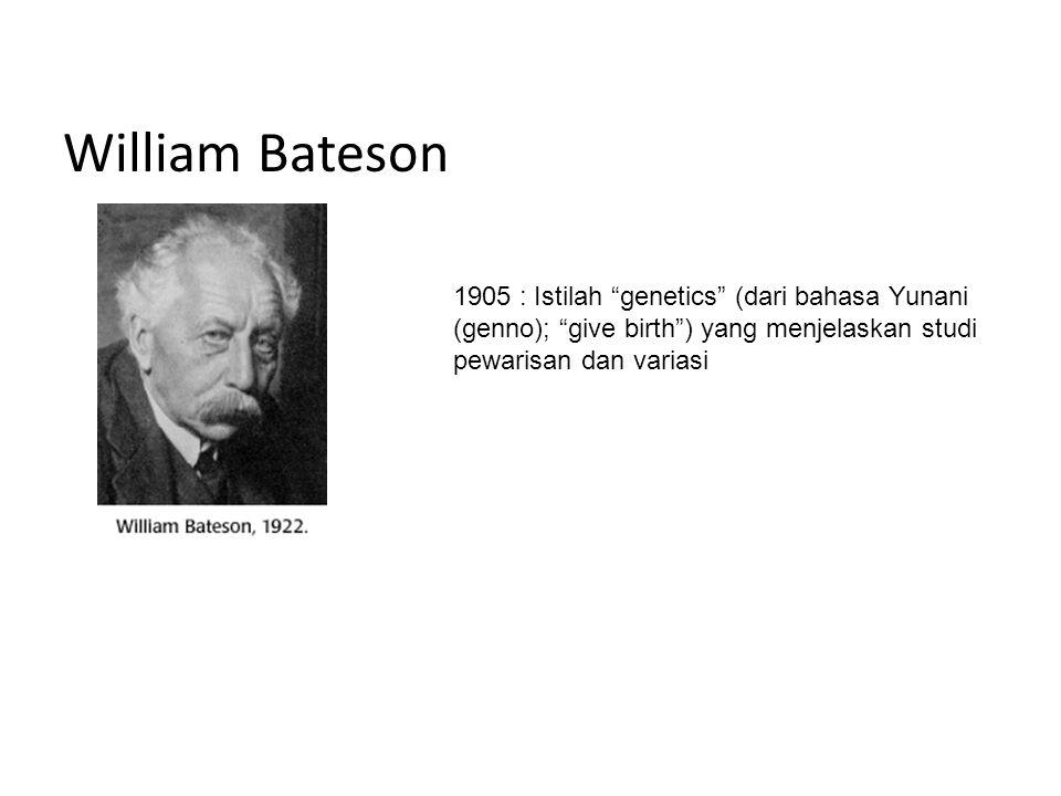 William Bateson 1905 : Istilah genetics (dari bahasa Yunani (genno); give birth ) yang menjelaskan studi pewarisan dan variasi.
