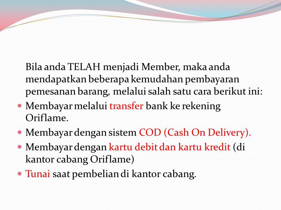 Bila anda TELAH menjadi Member, maka anda mendapatkan beberapa kemudahan pembayaran pemesanan barang, melalui salah satu cara berikut ini: