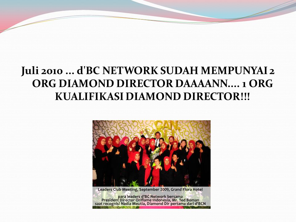 Juli 2010. d BC NETWORK SUDAH MEMPUNYAI 2 ORG DIAMOND DIRECTOR DAAAANN