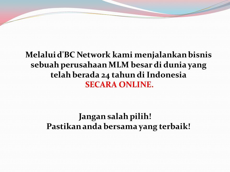 Melalui d BC Network kami menjalankan bisnis sebuah perusahaan MLM besar di dunia yang telah berada 24 tahun di Indonesia SECARA ONLINE.