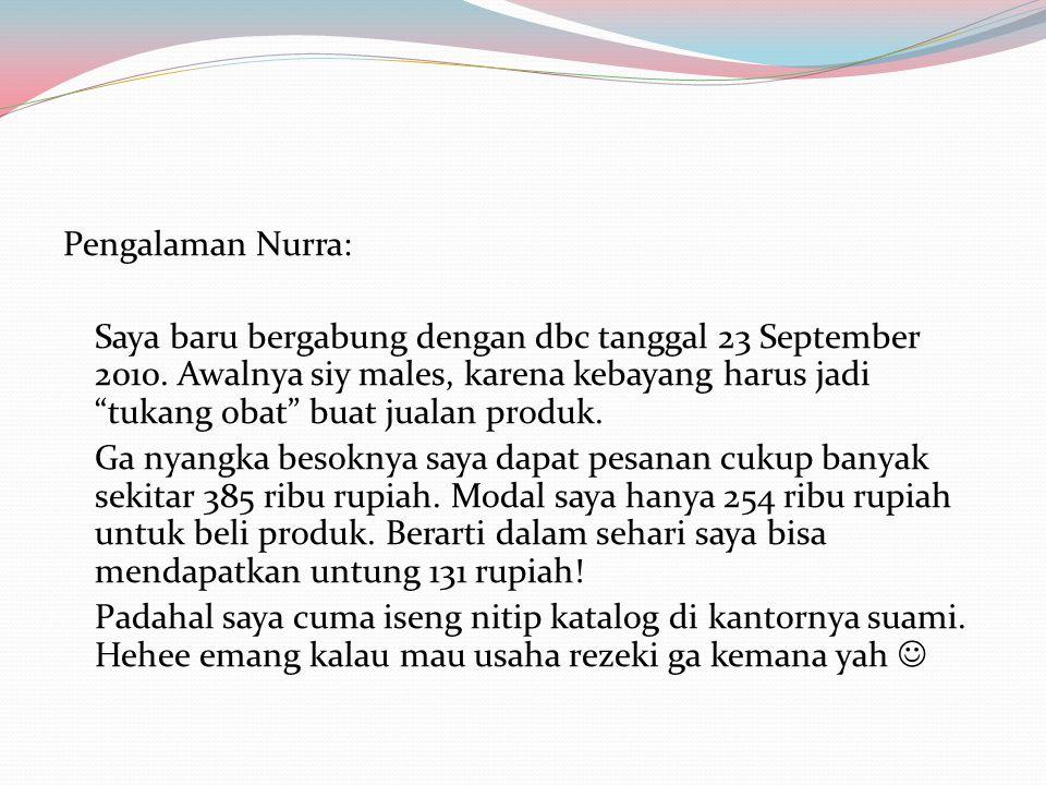 Pengalaman Nurra: Saya baru bergabung dengan dbc tanggal 23 September 2010.