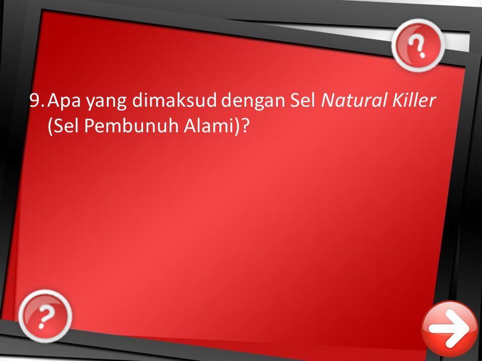9. Apa yang dimaksud dengan Sel Natural Killer (Sel Pembunuh Alami)