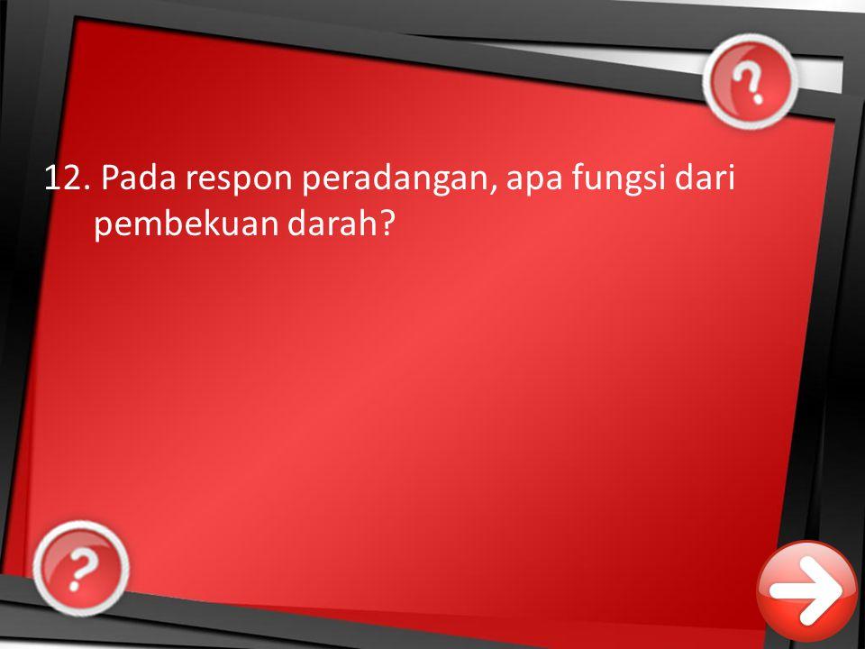 12. Pada respon peradangan, apa fungsi dari pembekuan darah