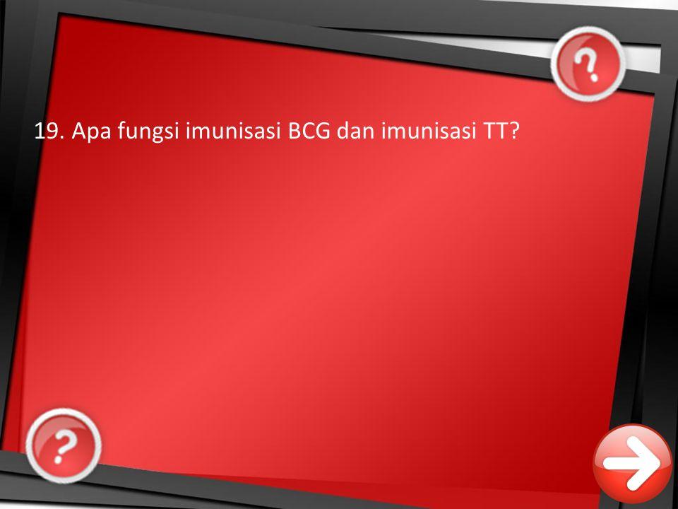 19. Apa fungsi imunisasi BCG dan imunisasi TT