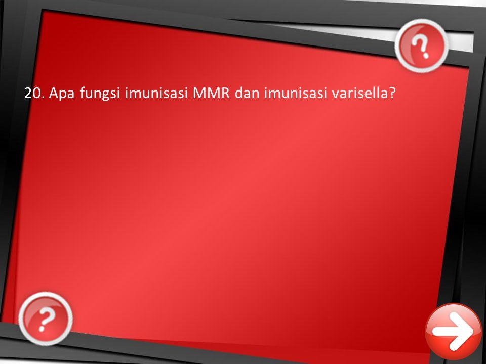 20. Apa fungsi imunisasi MMR dan imunisasi varisella