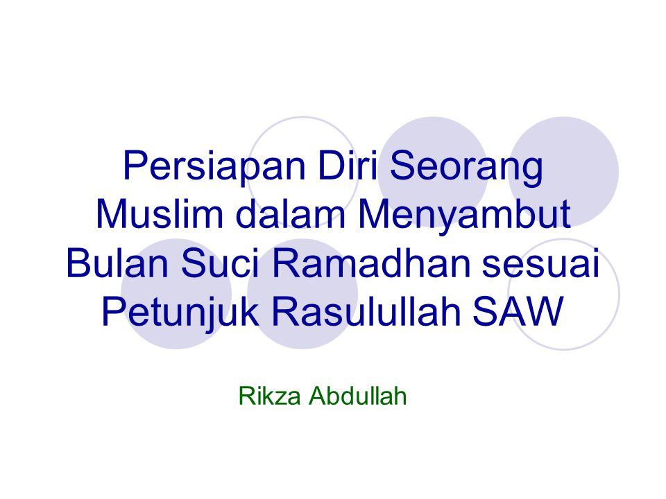 Persiapan Diri Seorang Muslim dalam Menyambut Bulan Suci Ramadhan sesuai Petunjuk Rasulullah SAW