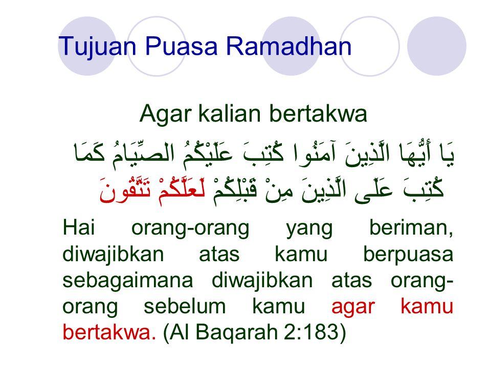 Tujuan Puasa Ramadhan Agar kalian bertakwa.