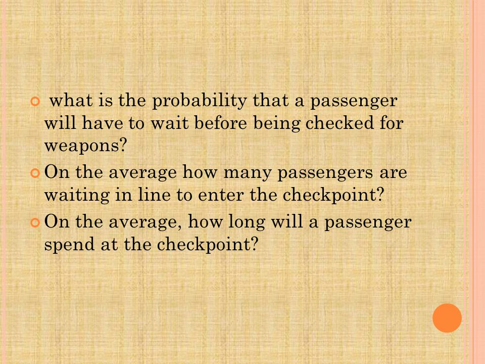 what is the probability that a passenger will have to wait before being checked for weapons