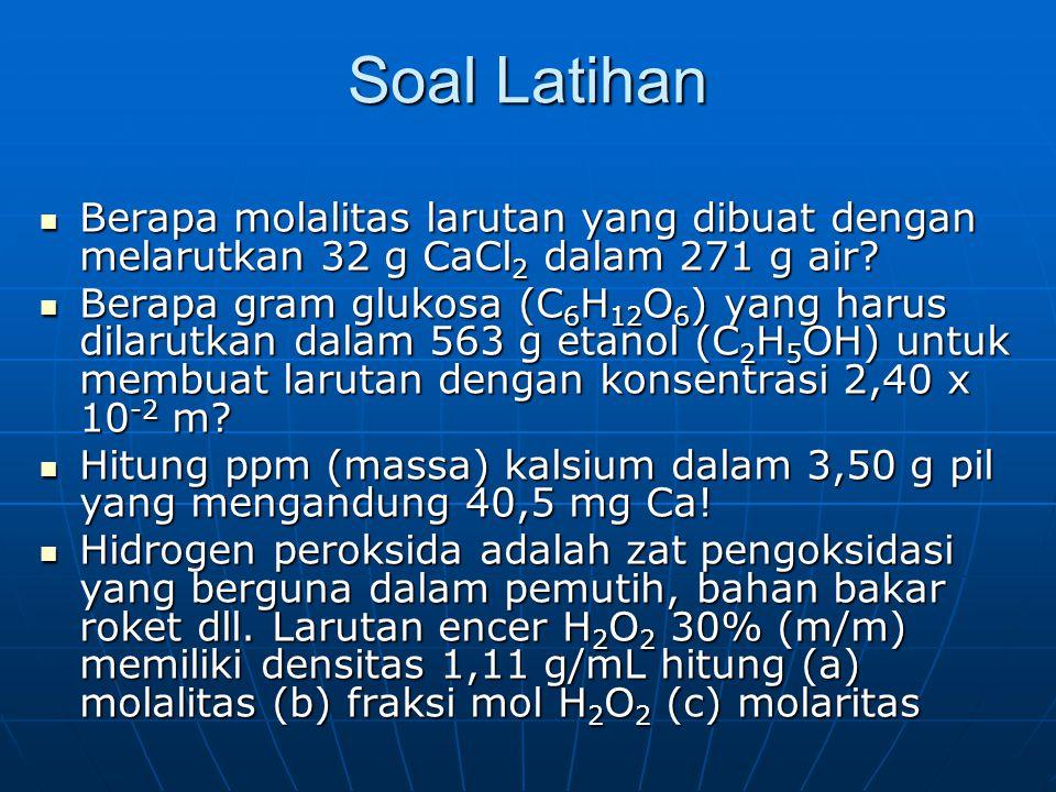 Soal Latihan Berapa molalitas larutan yang dibuat dengan melarutkan 32 g CaCl2 dalam 271 g air
