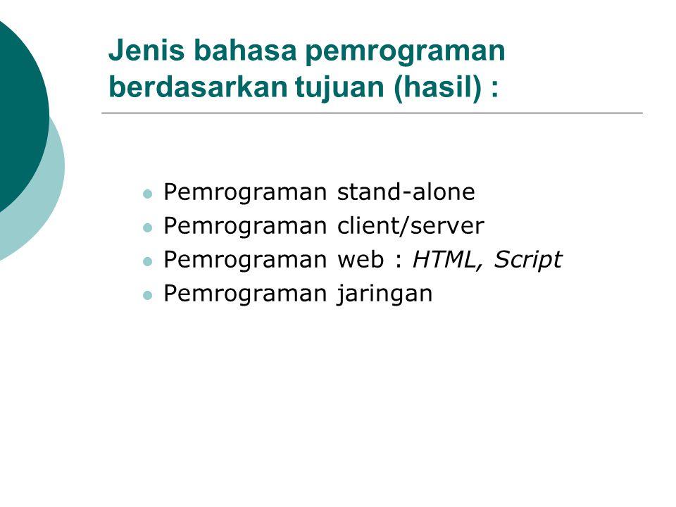 Jenis bahasa pemrograman berdasarkan tujuan (hasil) :