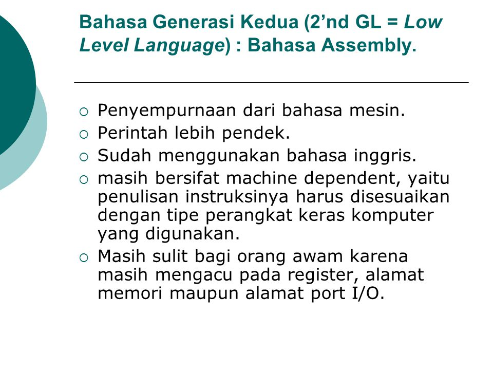 Bahasa Generasi Kedua (2'nd GL = Low Level Language) : Bahasa Assembly.