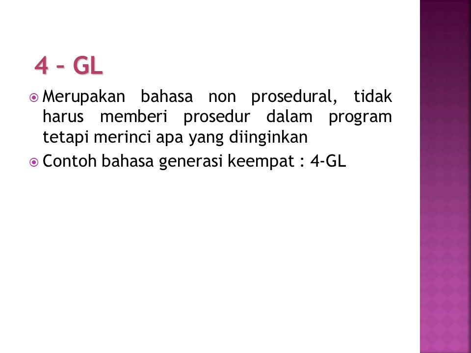 4 – GL Merupakan bahasa non prosedural, tidak harus memberi prosedur dalam program tetapi merinci apa yang diinginkan.