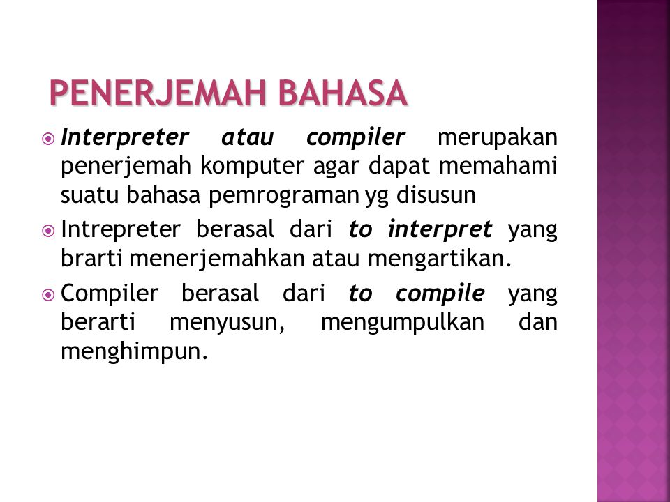 PENERJEMAH BAHASA Interpreter atau compiler merupakan penerjemah komputer agar dapat memahami suatu bahasa pemrograman yg disusun.