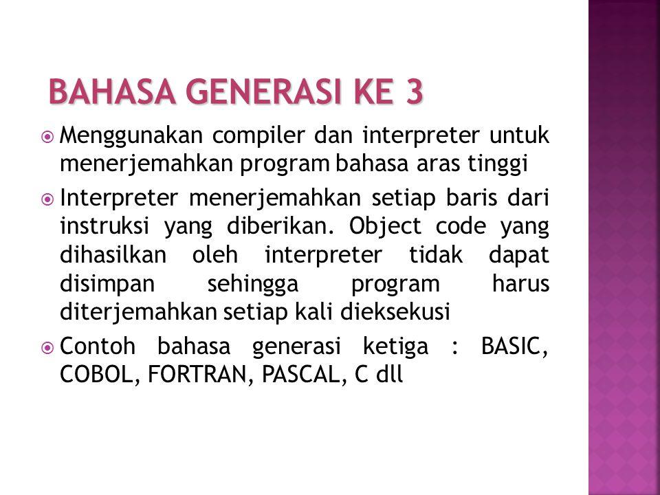 BAHASA GENERASI KE 3 Menggunakan compiler dan interpreter untuk menerjemahkan program bahasa aras tinggi.