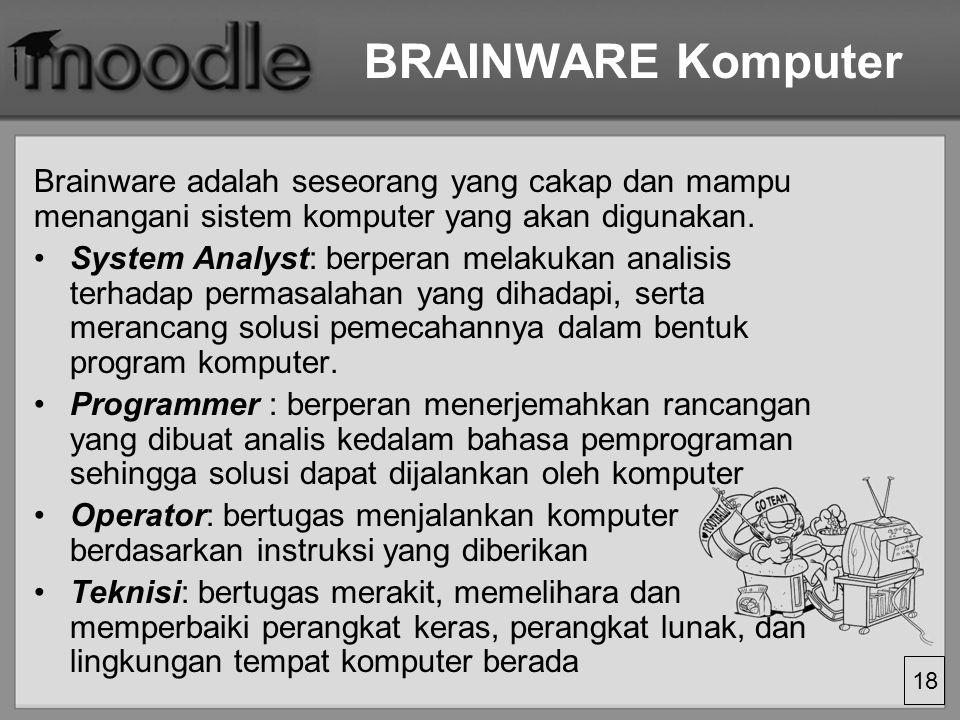 BRAINWARE Komputer Brainware adalah seseorang yang cakap dan mampu menangani sistem komputer yang akan digunakan.