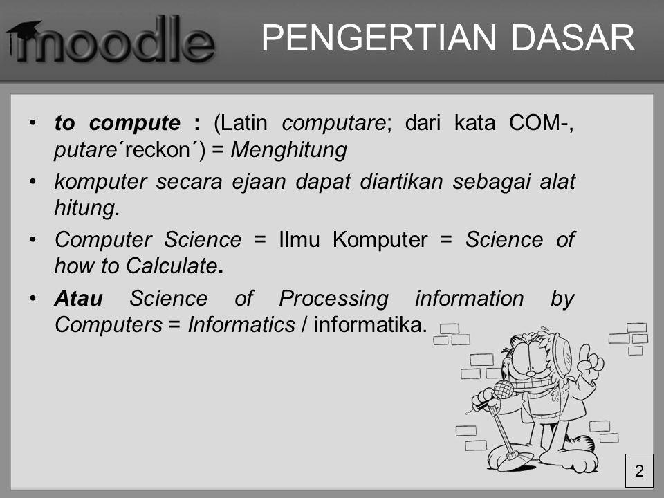 PENGERTIAN DASAR to compute : (Latin computare; dari kata COM-, putare´reckon´) = Menghitung.