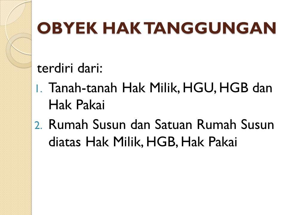 OBYEK HAK TANGGUNGAN terdiri dari: