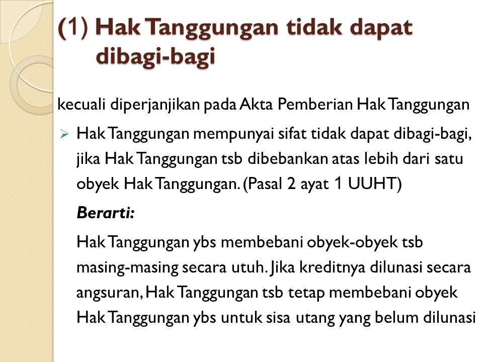 (1) Hak Tanggungan tidak dapat dibagi-bagi