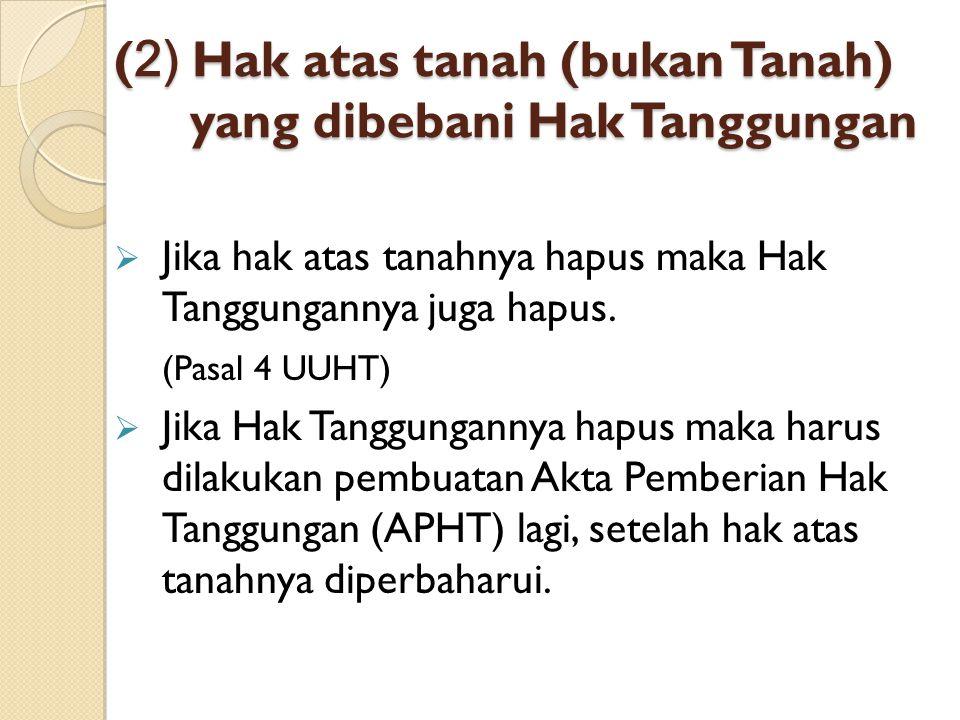 (2) Hak atas tanah (bukan Tanah) yang dibebani Hak Tanggungan