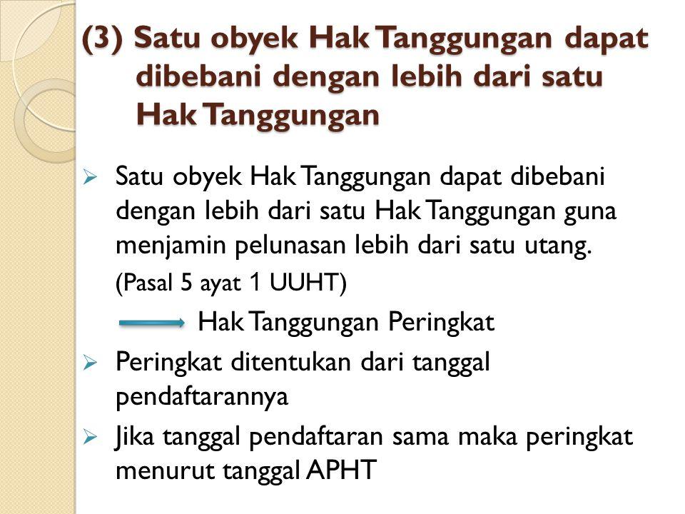 (3) Satu obyek Hak Tanggungan dapat dibebani dengan lebih dari satu Hak Tanggungan