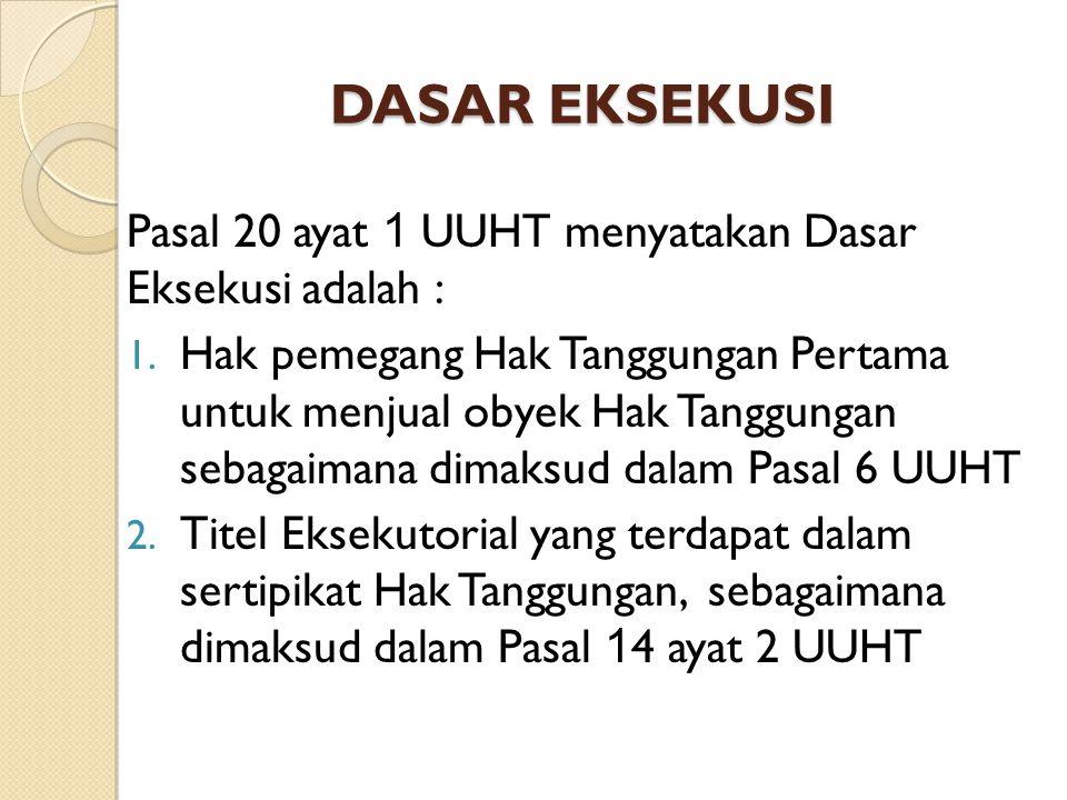 DASAR EKSEKUSI Pasal 20 ayat 1 UUHT menyatakan Dasar Eksekusi adalah :