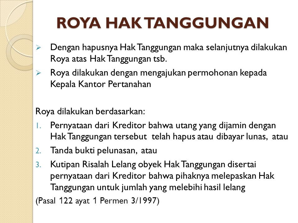 ROYA HAK TANGGUNGAN Dengan hapusnya Hak Tanggungan maka selanjutnya dilakukan Roya atas Hak Tanggungan tsb.