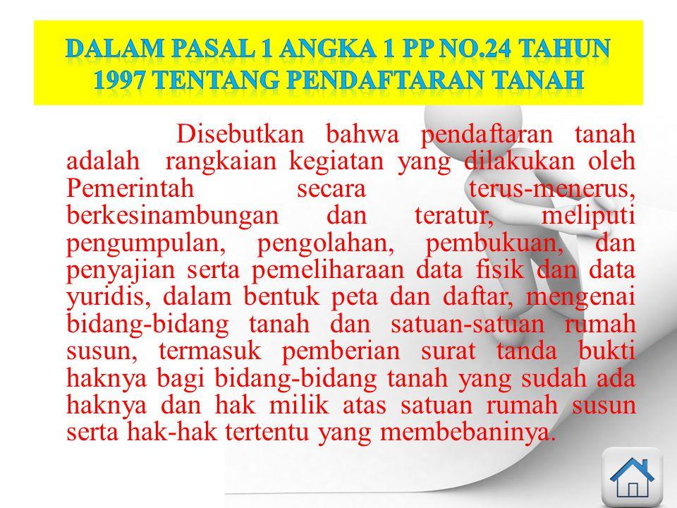 Dalam pasal 1 angka 1 PP No.24 tahun 1997 tentang Pendaftaran Tanah