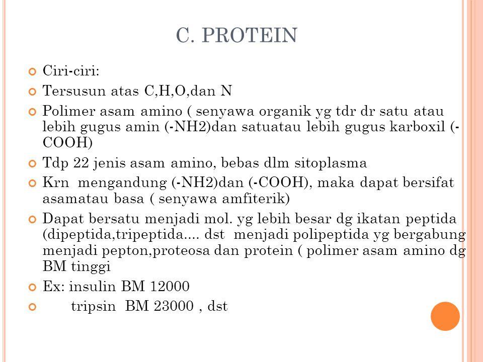 C. PROTEIN Ciri-ciri: Tersusun atas C,H,O,dan N