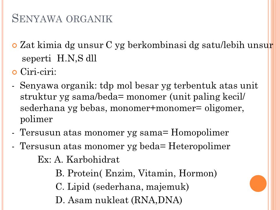 Senyawa organik Zat kimia dg unsur C yg berkombinasi dg satu/lebih unsur. seperti H.N,S dll. Ciri-ciri: