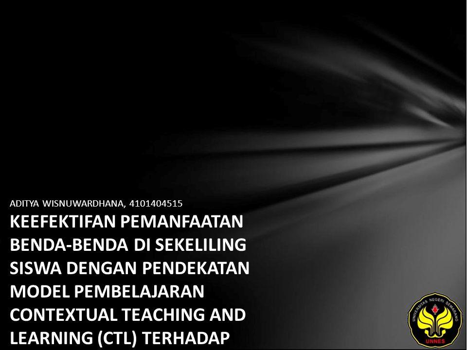ADITYA WISNUWARDHANA, 4101404515 KEEFEKTIFAN PEMANFAATAN BENDA-BENDA DI SEKELILING SISWA DENGAN PENDEKATAN MODEL PEMBELAJARAN CONTEXTUAL TEACHING AND LEARNING (CTL) TERHADAP PEMAHAMAN KONSEP SISWA KELAS V SDN 4 KRANDEGAN BANJARNEGARA TAHUN PELAJARAN 2007/2008 PADA MATERI BANGUN RUANG