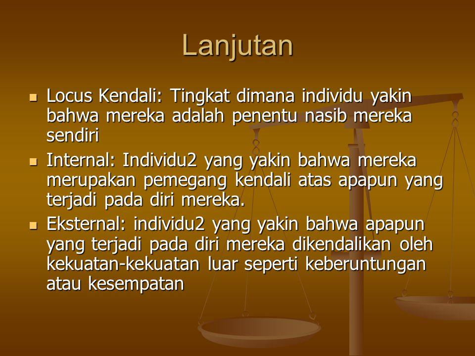 Lanjutan Locus Kendali: Tingkat dimana individu yakin bahwa mereka adalah penentu nasib mereka sendiri.