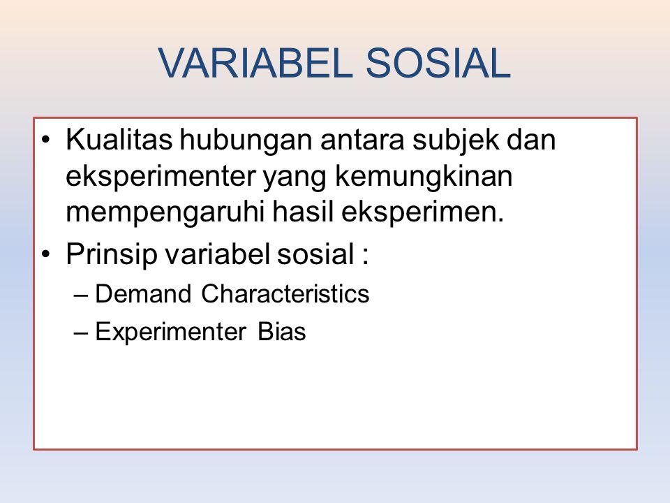 VARIABEL SOSIAL Kualitas hubungan antara subjek dan eksperimenter yang kemungkinan mempengaruhi hasil eksperimen.