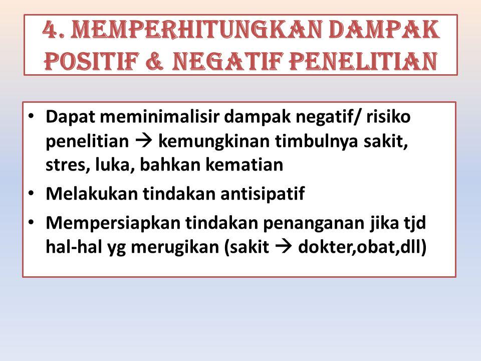 4. Memperhitungkan dampak positif & negatif penelitian