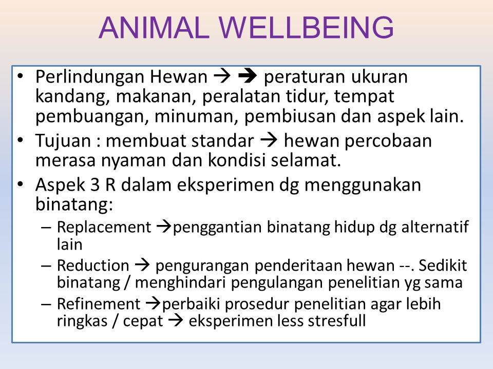 ANIMAL WELLBEING Perlindungan Hewan   peraturan ukuran kandang, makanan, peralatan tidur, tempat pembuangan, minuman, pembiusan dan aspek lain.