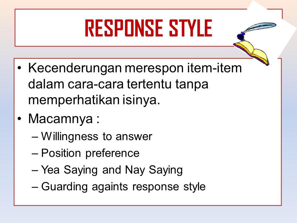 RESPONSE STYLE Kecenderungan merespon item-item dalam cara-cara tertentu tanpa memperhatikan isinya.