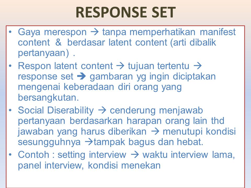 RESPONSE SET Gaya merespon  tanpa memperhatikan manifest content & berdasar latent content (arti dibalik pertanyaan) .
