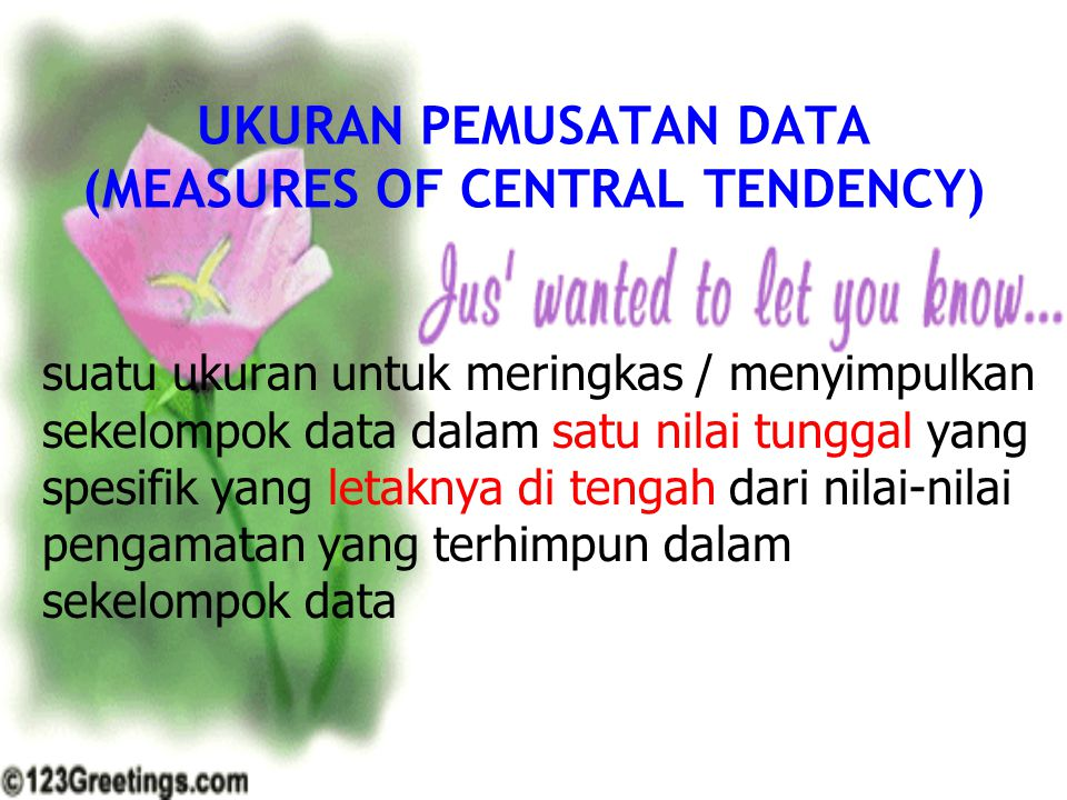UKURAN PEMUSATAN DATA (MEASURES OF CENTRAL TENDENCY)