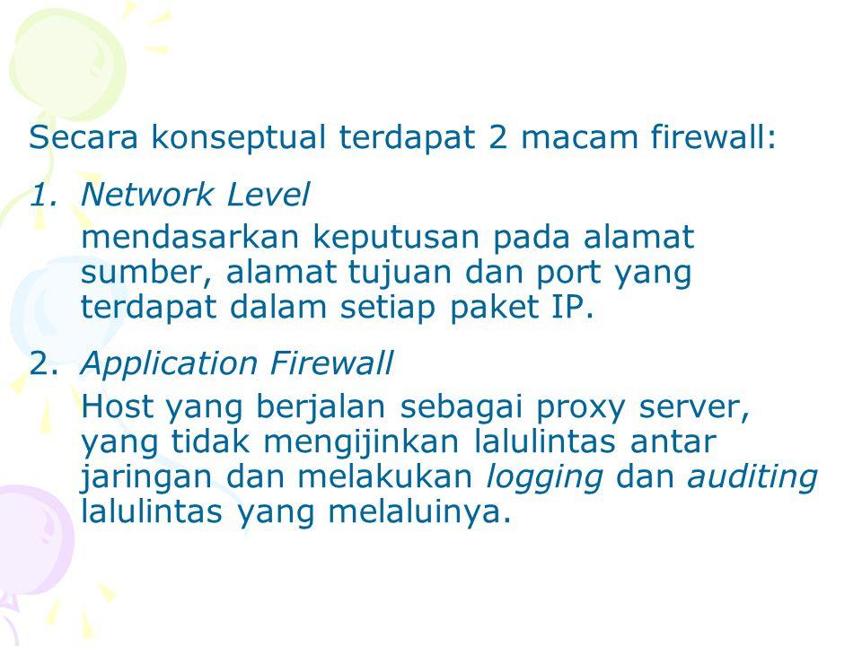 Secara konseptual terdapat 2 macam firewall: