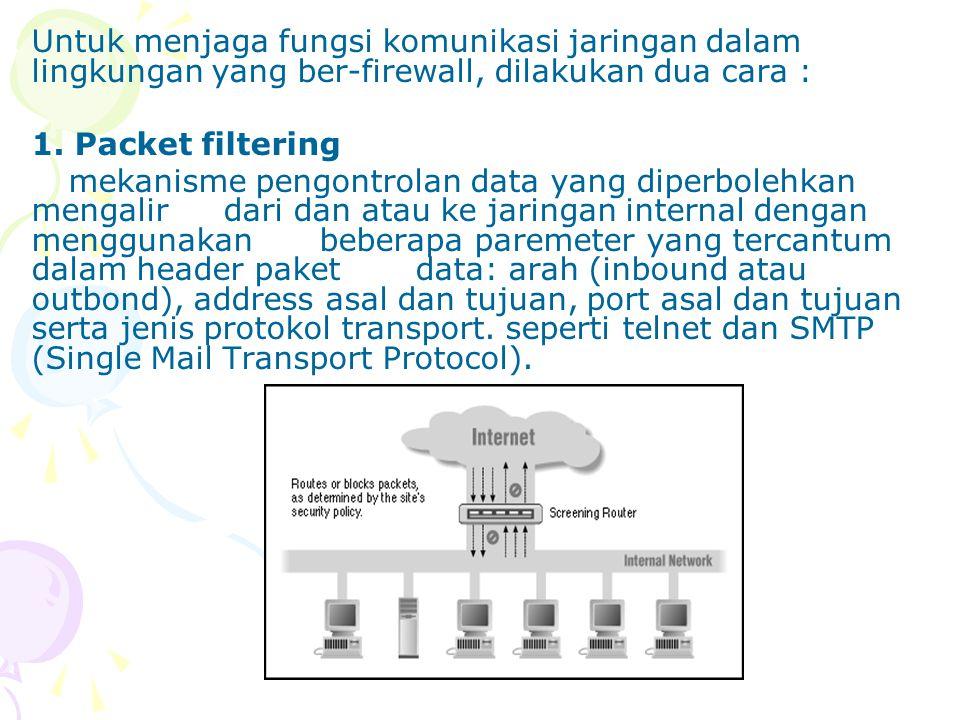 Untuk menjaga fungsi komunikasi jaringan dalam lingkungan yang ber-firewall, dilakukan dua cara :