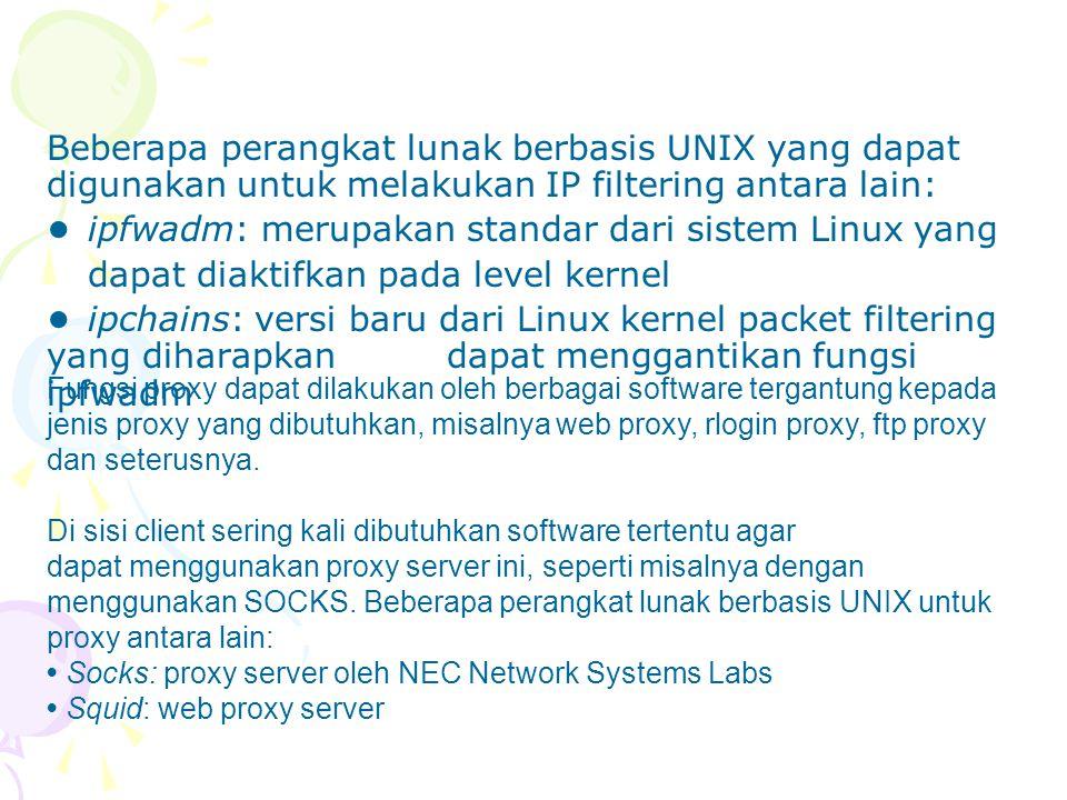 • ipfwadm: merupakan standar dari sistem Linux yang