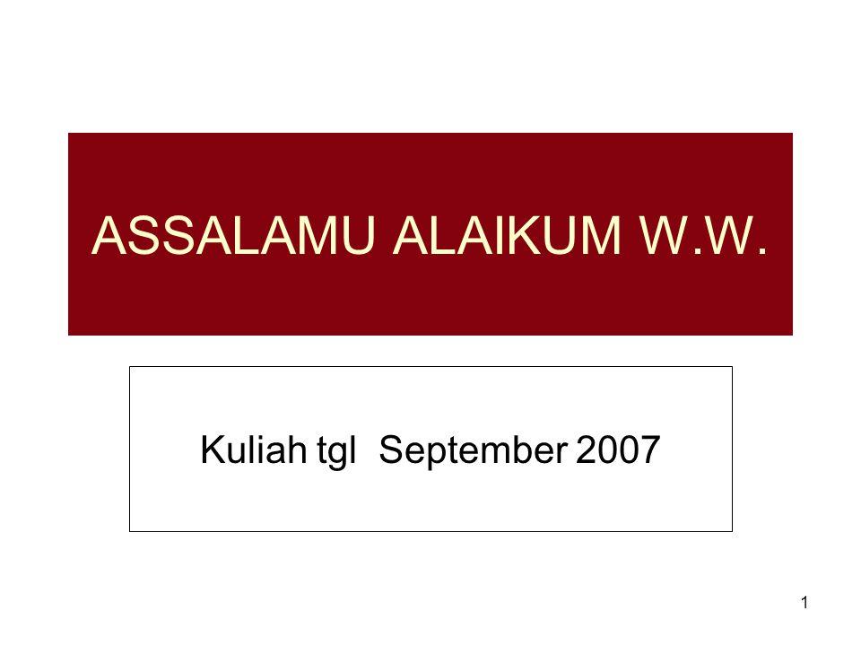 ASSALAMU ALAIKUM W.W. Kuliah tgl September 2007