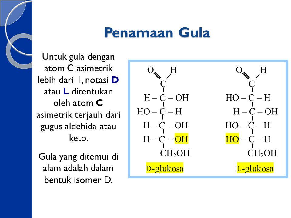 Gula yang ditemui di alam adalah dalam bentuk isomer D.