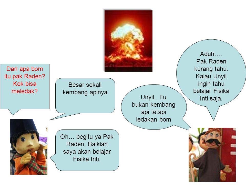 Dari apa bom itu pak Raden Kok bisa meledak