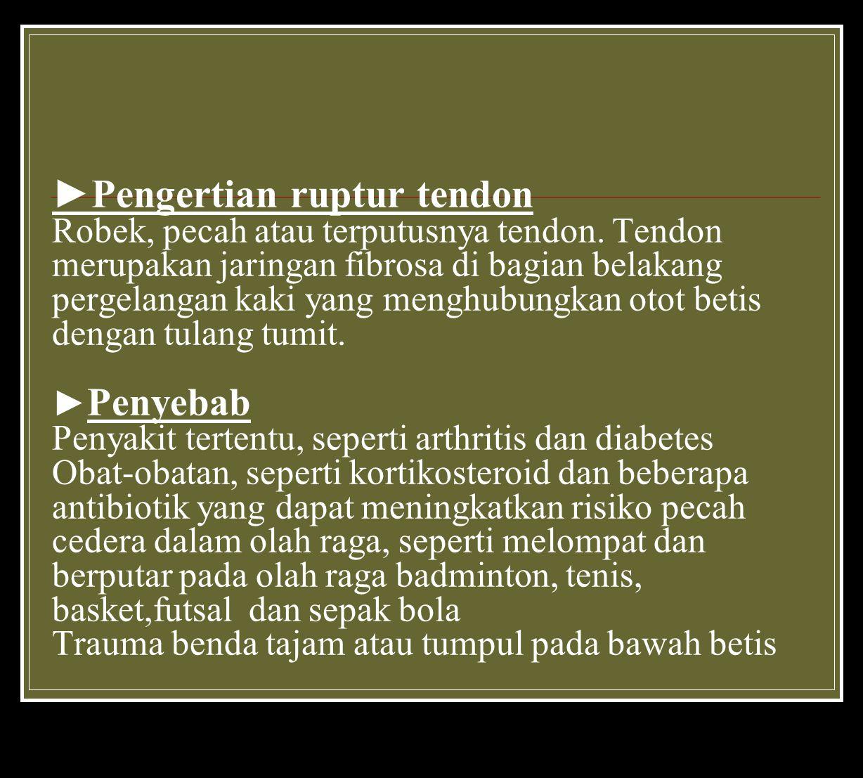 ►Pengertian ruptur tendon Robek, pecah atau terputusnya tendon