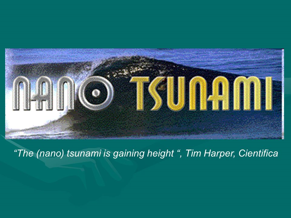 The (nano) tsunami is gaining height , Tim Harper, Cientifica