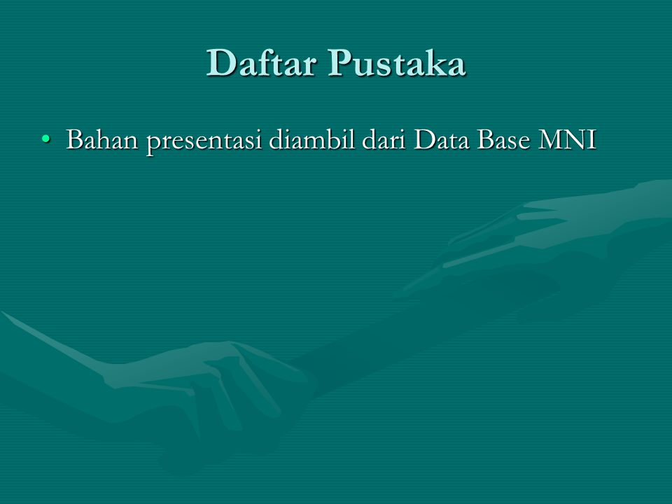 Daftar Pustaka Bahan presentasi diambil dari Data Base MNI